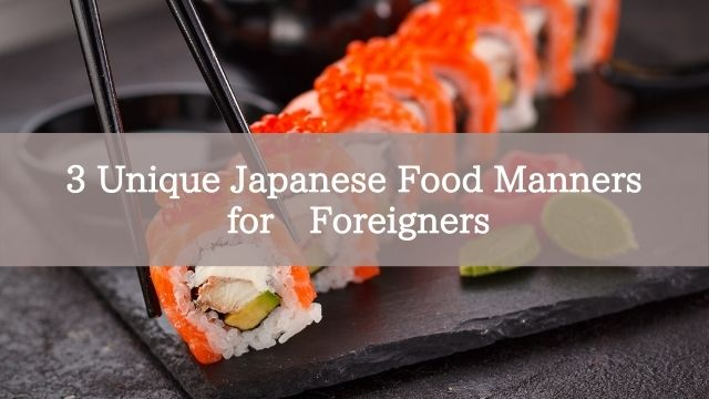 3 Unique Japanese Food Manners for Foreigners