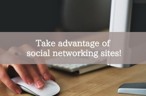 Take advantage of social networking sites!