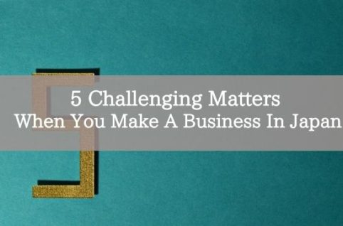 5 Challenging Matters When You Make A Business In Japan