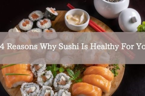 4 Reasons Why Sushi Is Healthy For You