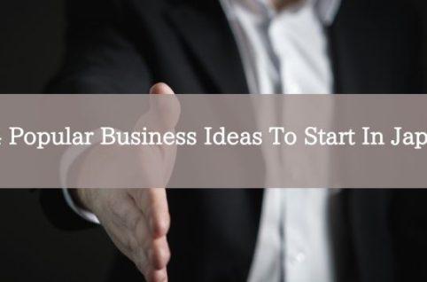 4 Popular Business Ideas To Start In Japan