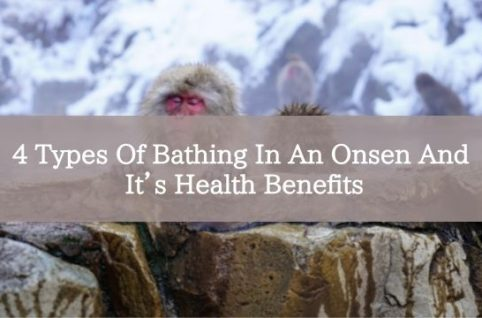 4 Types Of Bathing In An Onsen And It's Health Benefits