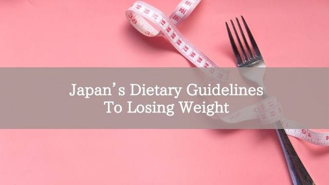 Japan's Dietary Guidelines To Losing Weight