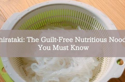 Shirataki: The Guilt-Free Nutritious Noodle You Must Know