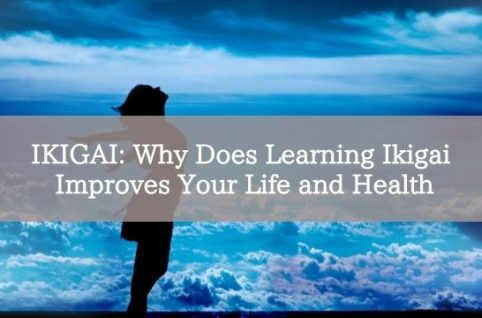 IKIGAI: Why Does Learning Ikigai Improves Your Life and Health